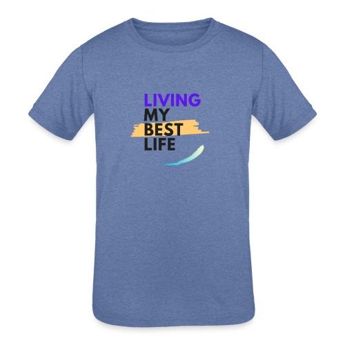 living my best life - Kids' Tri-Blend T-Shirt