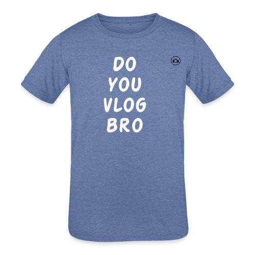 DO you vlog bro T-Shirt - Kids' Tri-Blend T-Shirt