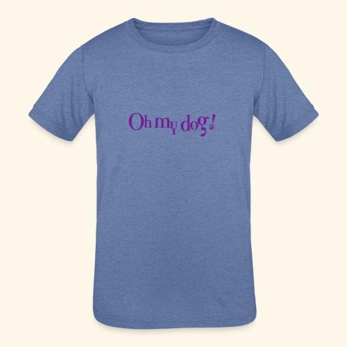 Oh My Dog Design - Kids' Tri-Blend T-Shirt