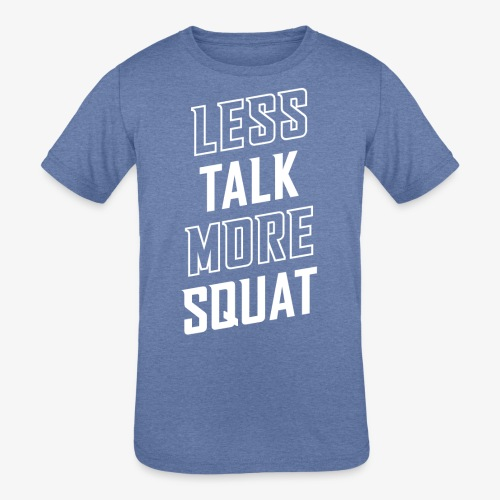 Less Talk More Squat - Kids' Tri-Blend T-Shirt