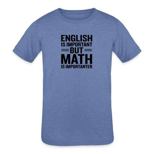 English Is Important But Math Is Importanter merch - Kids' Tri-Blend T-Shirt