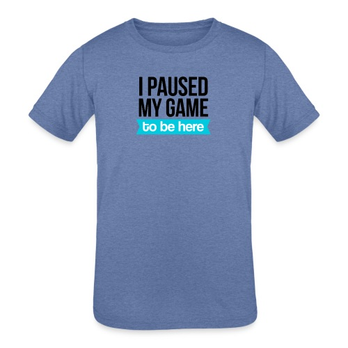 I Paused My Game - Kids' Tri-Blend T-Shirt