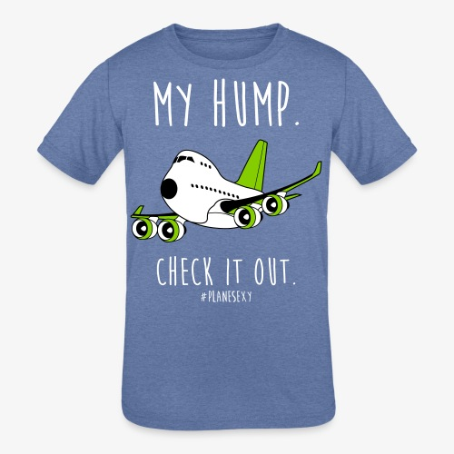 My Hump, Check it out! - Kids' Tri-Blend T-Shirt