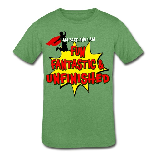 Fun Fantastic and UNFINISHED - Back to School - Kids' Tri-Blend T-Shirt