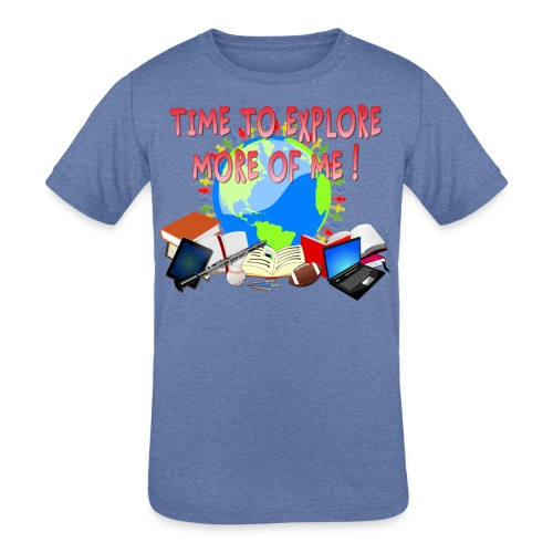 Time to Explore More of Me ! BACK TO SCHOOL - Kids' Tri-Blend T-Shirt