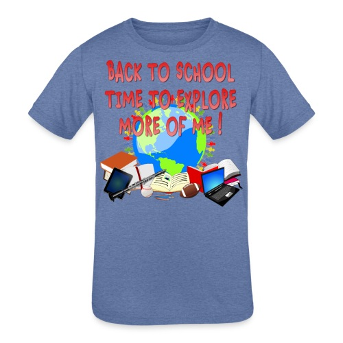 BACK TO SCHOOL, TIME TO EXPLORE MORE OF ME ! - Kids' Tri-Blend T-Shirt