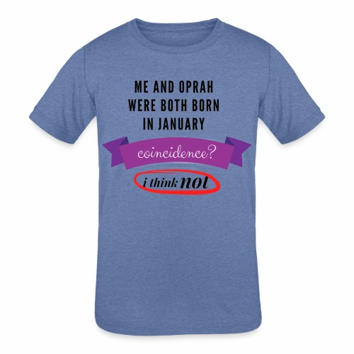 Me And Oprah Were Both Born in January - Kids' Tri-Blend T-Shirt