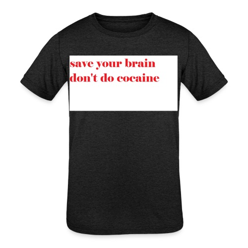 save your brain don't do cocaine - Kids' Tri-Blend T-Shirt