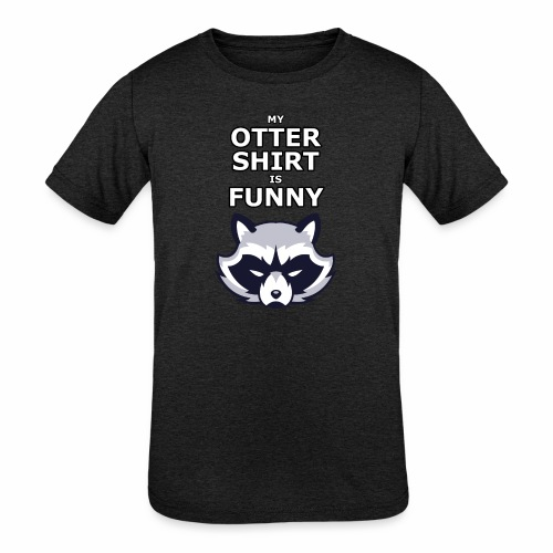 My Otter Shirt Is Funny - Kids' Tri-Blend T-Shirt