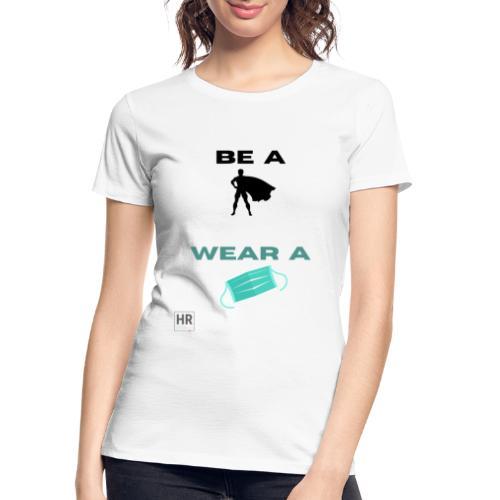 Be a Superhero, Wear a Facemask! - Women's Premium Organic T-Shirt
