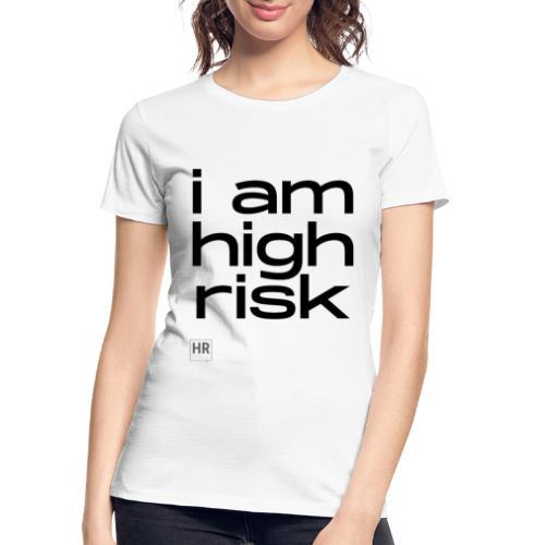 i am high risk - Women's Premium Organic T-Shirt