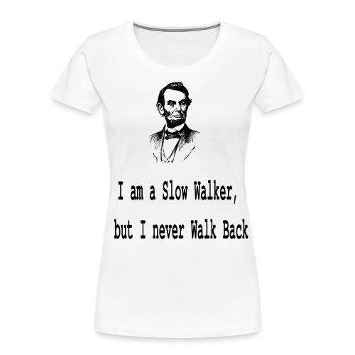 I am slow walker- Lincoln Quotes - Women's Premium Organic T-Shirt