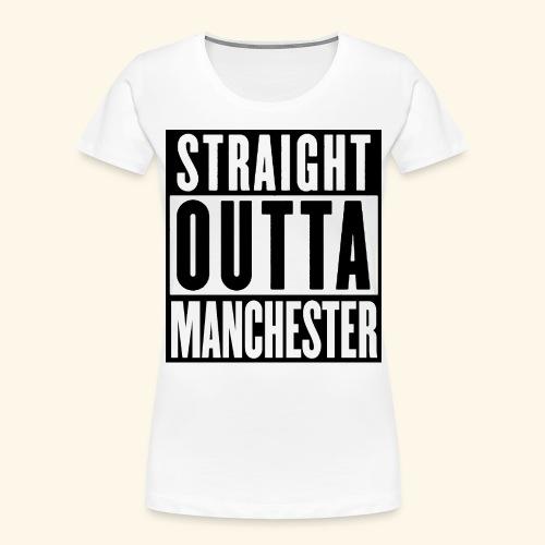 STRAIGHT OUTTA MANCHESTER - Women's Premium Organic T-Shirt