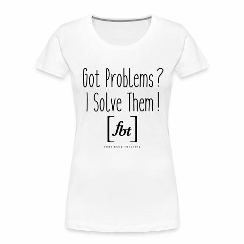 Got Problems? I Solve Them! - Women's Premium Organic T-Shirt