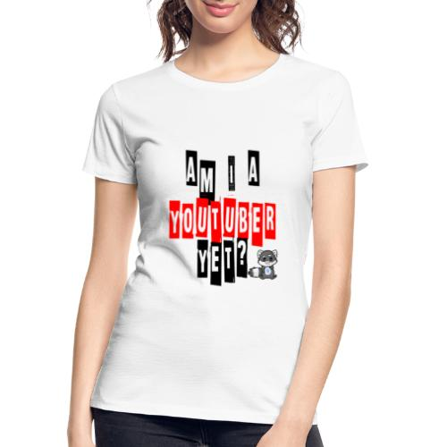 Am I A Youtuber Yet? - Women's Premium Organic T-Shirt