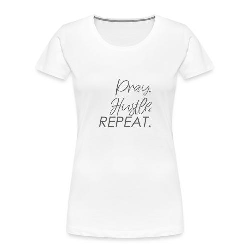 Pray Hustle Repeat - Women's Premium Organic T-Shirt