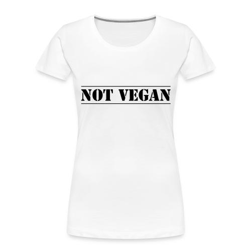 NOT VEGAN - Women's Premium Organic T-Shirt