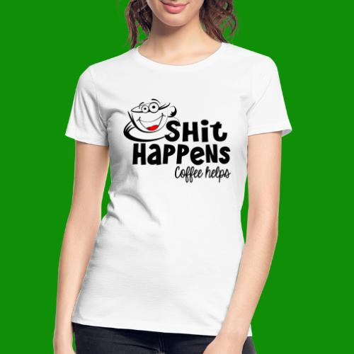 Sh!t Happens Coffee Helps - Women's Premium Organic T-Shirt