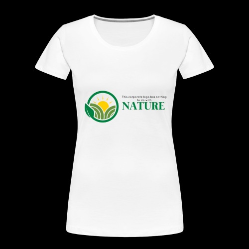 What is the NATURE of NATURE? It's MANUFACTURED! - Women's Premium Organic T-Shirt