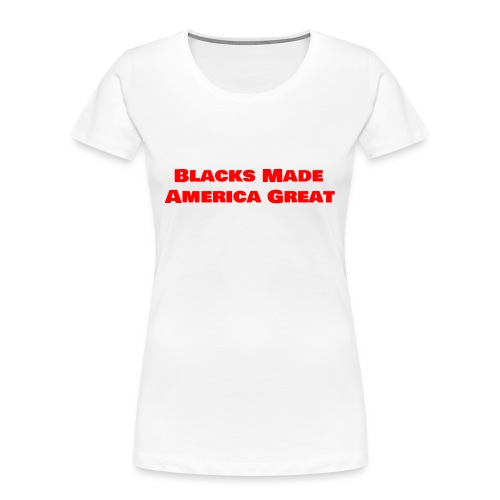 (blacks_made_america1) - Women's Premium Organic T-Shirt