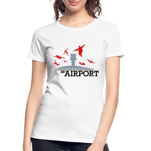 If Assholes Could Fly - Women's Premium Organic T-Shirt