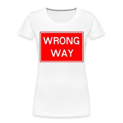 Wrong Way - Women's Premium Organic T-Shirt