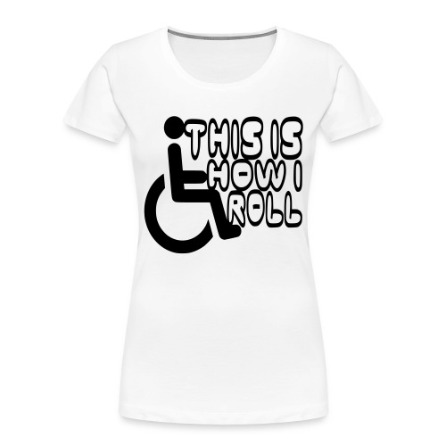 This is how i rol. wheelchair fun, lul, humor - Women's Premium Organic T-Shirt