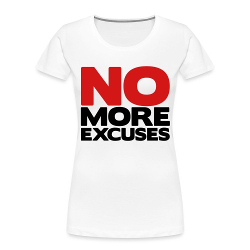 No More Excuses - Women's Premium Organic T-Shirt