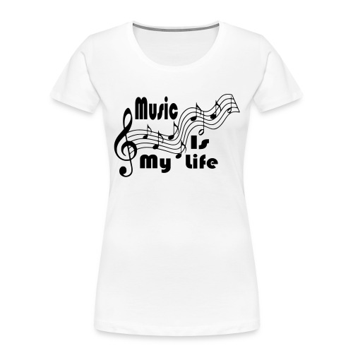 Music Is My Life - Women's Premium Organic T-Shirt