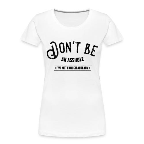 Don't be an asshole - Women's Premium Organic T-Shirt