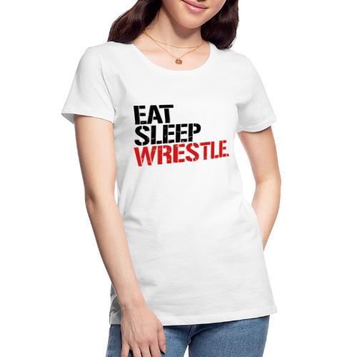 Eat Sleep Wrestle - Women's Premium Organic T-Shirt