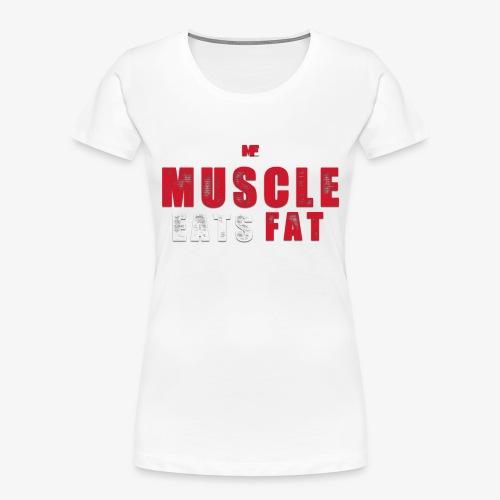 Muscle Eats Fat (Blood & Sweat) - Women's Premium Organic T-Shirt