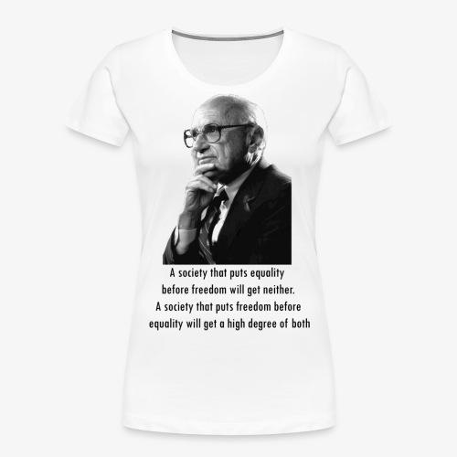 Milton Friedman Freedom before Equality - Women's Premium Organic T-Shirt