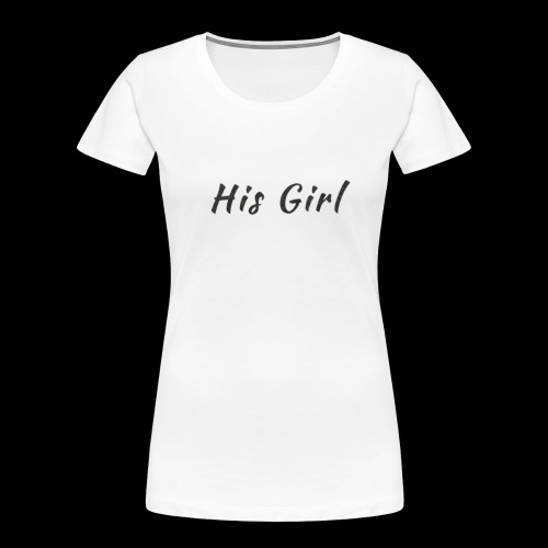 His Girl - Women's Premium Organic T-Shirt