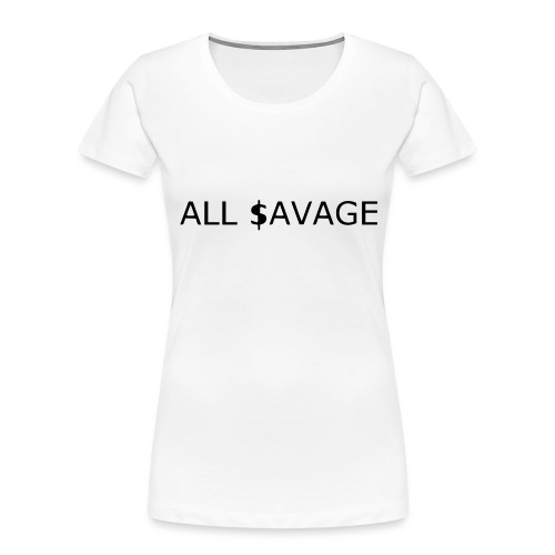 ALL $avage - Women's Premium Organic T-Shirt