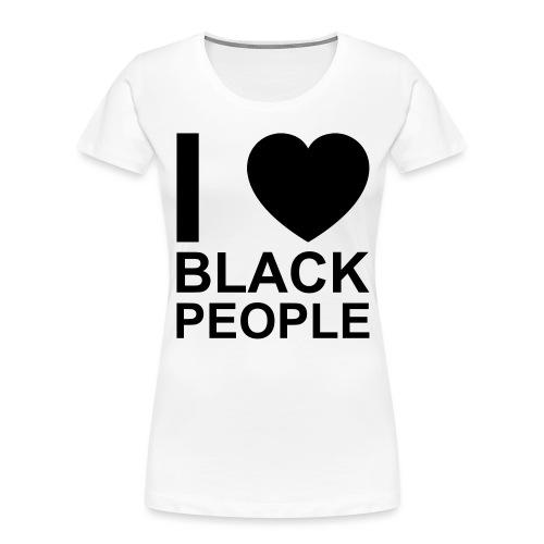 I love Black people - Women's Premium Organic T-Shirt