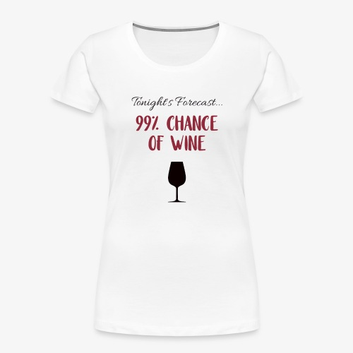 Tonight's Forecast - 99% Chance of Wine - Women's Premium Organic T-Shirt