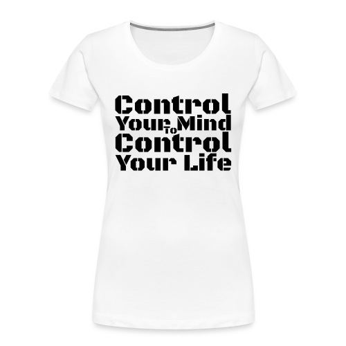 Control Your Mind To Control Your Life - Black - Women's Premium Organic T-Shirt
