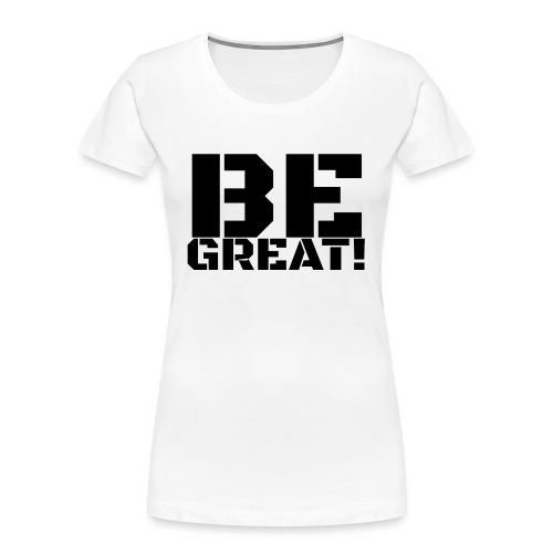 Be Great Black - Women's Premium Organic T-Shirt