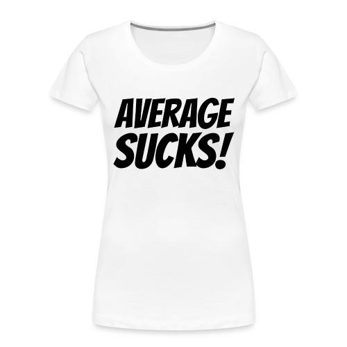 Average Sucks Black - Women's Premium Organic T-Shirt
