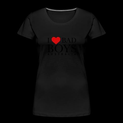 I LOVE BADBOYS - Women's Premium Organic T-Shirt