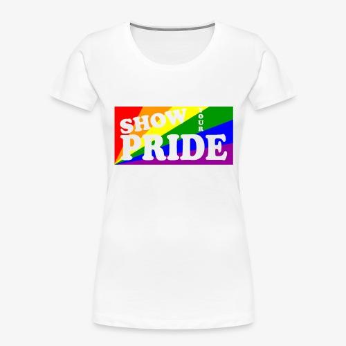 SHOW YOUR PRIDE - Women's Premium Organic T-Shirt