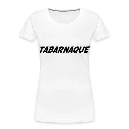 Tabarnaque - Women's Premium Organic T-Shirt