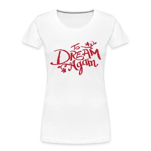 To Dream Again - Women's Premium Organic T-Shirt