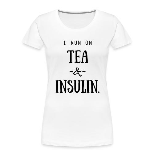 I Run On Tea and Insulin - Women's Premium Organic T-Shirt