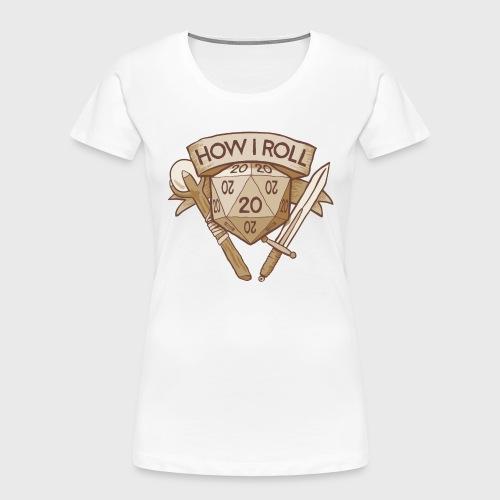 How I Roll D&D Tshirt - Women's Premium Organic T-Shirt