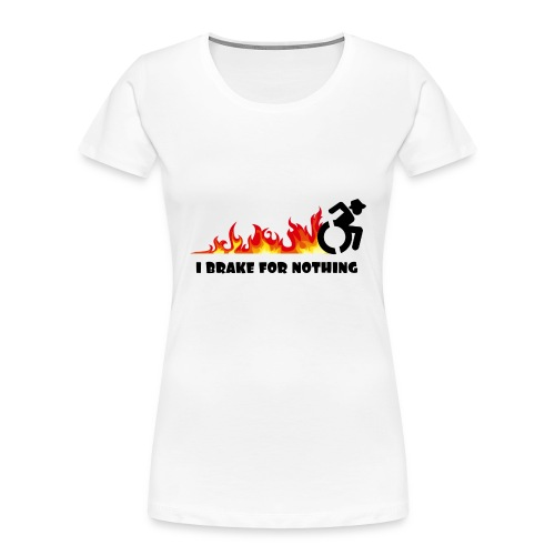 I brake for nothing with my wheelchair - Women's Premium Organic T-Shirt