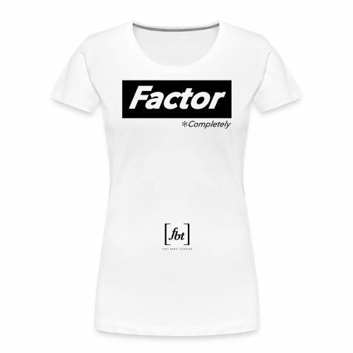 Factor Completely [fbt] - Women's Premium Organic T-Shirt