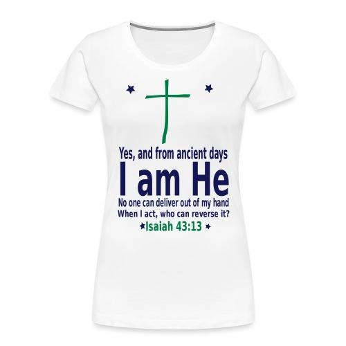 I am He - Bibile Quotes - Women's Premium Organic T-Shirt