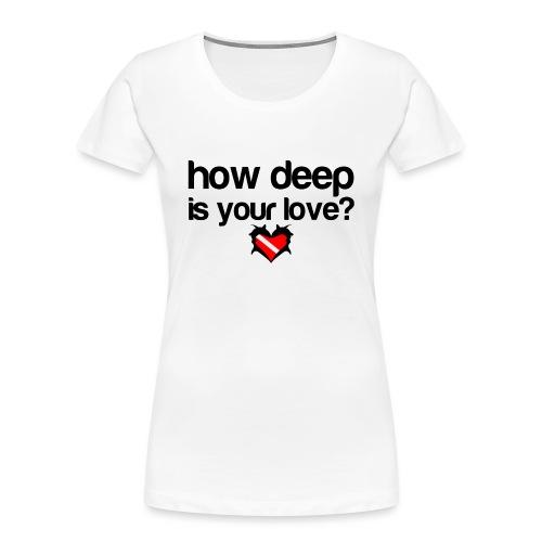 How Deep is your Love - Women's Premium Organic T-Shirt